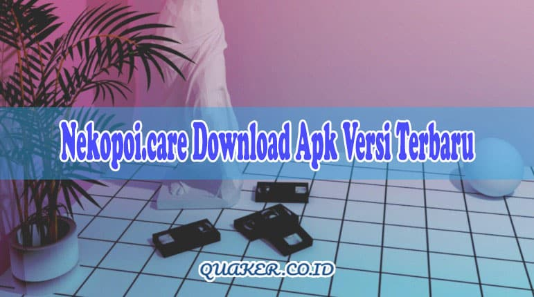 Nekopoi care Download Apk Versi Terbaru