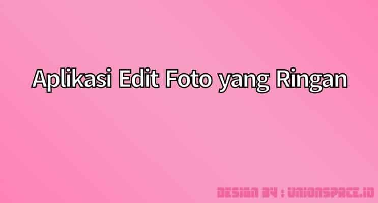 aplikasi edit foto yang ringan