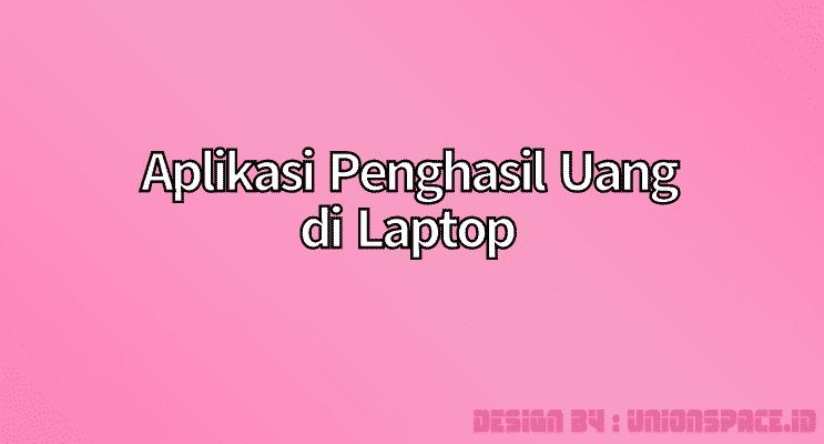 aplikasi penghasil uang di laptop