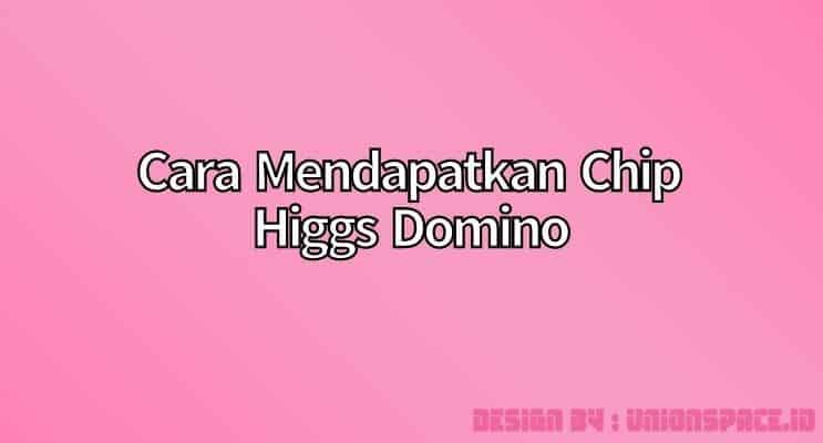 cara mendapatkan chip higgs domino