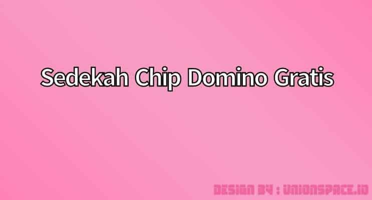 sedekah chip domino gratis