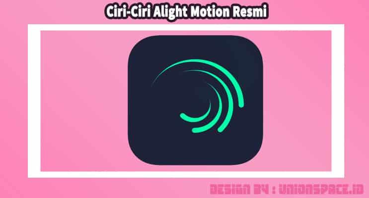 Ciri-Ciri Alight Motion Resmi