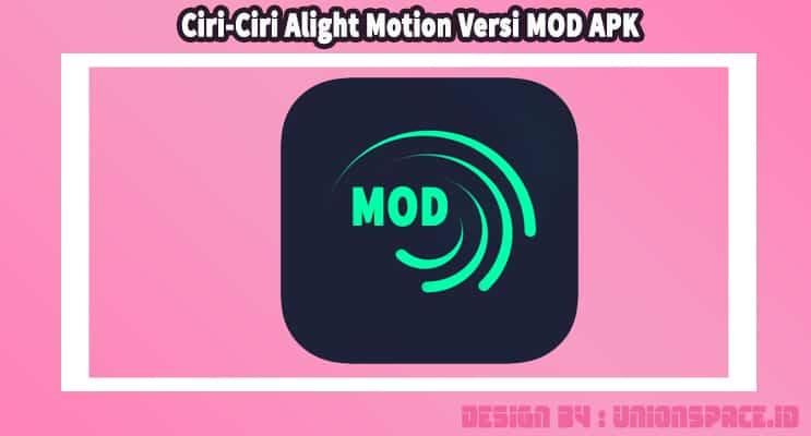 Ciri-Ciri Alight Motion Versi MOD APK