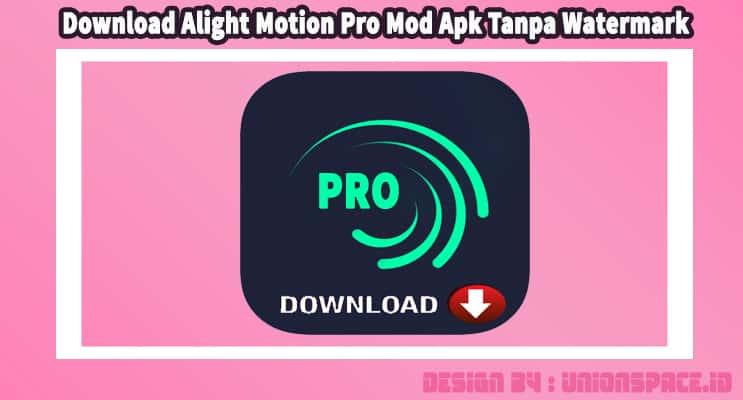Download Alight Motion Pro Mod Apk Tanpa Watermark