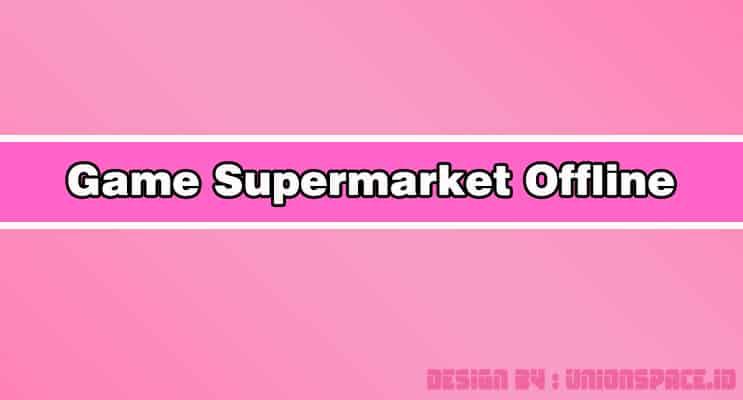 Game Supermarket Offline Terbaik